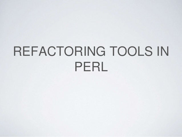 REFACTORING TOOLS IN PERL