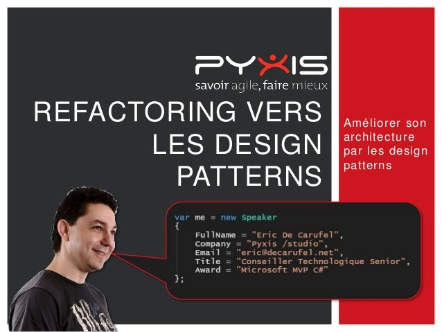 REFACTORING VERS LES DESIGN PATTERNS Améliorer son architecture par les design patterns