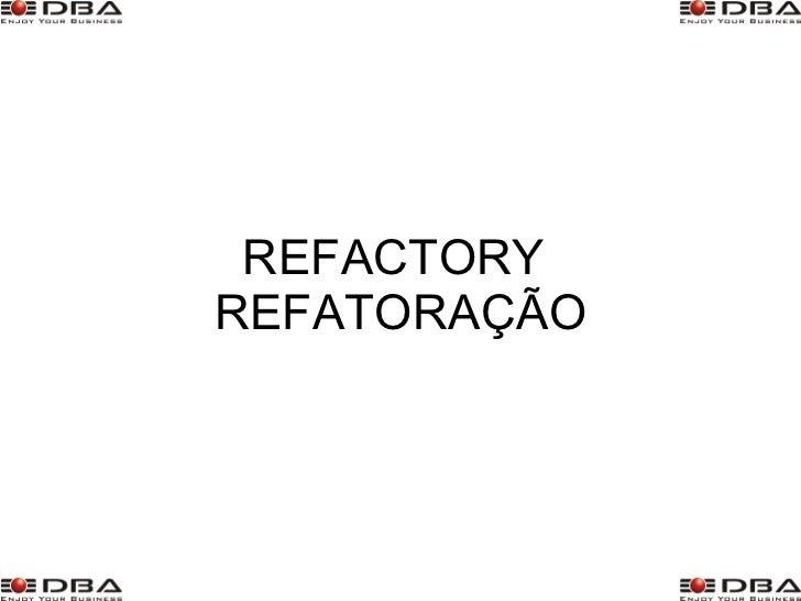 REFACTORY  REFATORAÇÃO