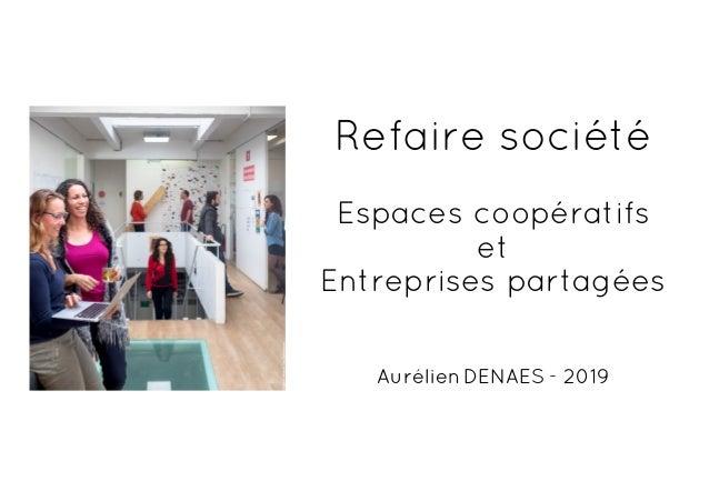 Refaire société Espaces coopératifs et Entreprises partagées AurélienDENAES - 2019
