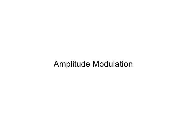 <ul><li>Amplitude Modulation </li></ul>