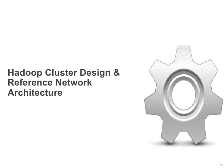 Hadoop Cluster Design &Reference NetworkArchitecture                          12