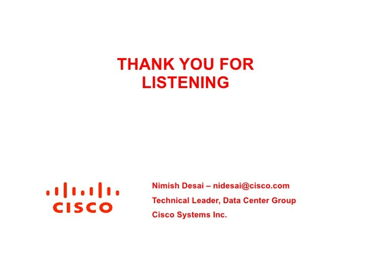 THANK YOU FOR  LISTENING   Nimish Desai – nidesai@cisco.com   Technical Leader, Data Center Group   Cisco Systems Inc.