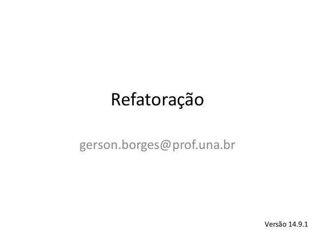 Refatoração gerson.borges@prof.una.br Versão 14.9.1