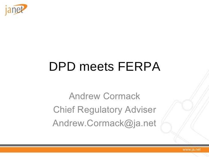DPD meets FERPA Andrew Cormack Chief Regulatory Adviser [email_address]
