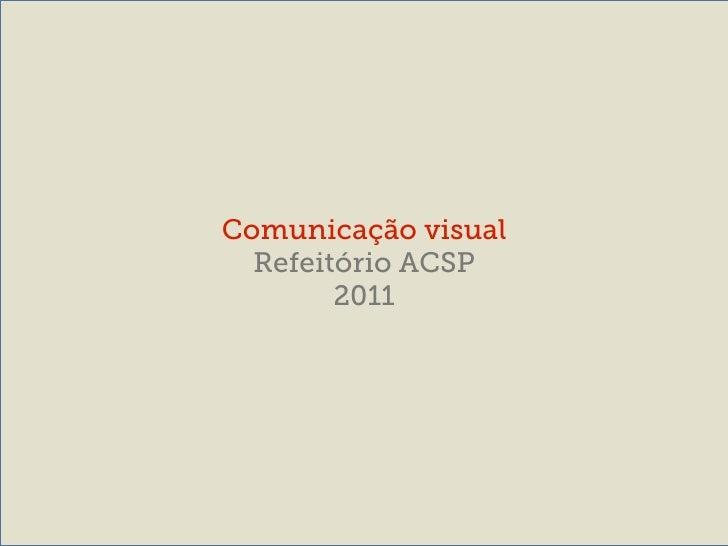 Comunicação visual  Refeitório ACSP        2011