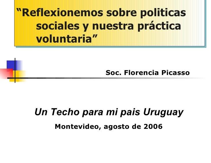 """"""" Reflexionemos sobre politicas sociales y nuestra práctica voluntaria"""" Soc. Florencia Picasso Un Techo para mi pais Urugu..."""