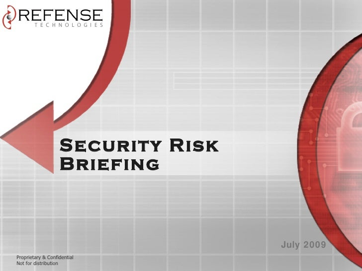 Security Risk                    Briefing                                       July 2009 Proprietary & Confidential Not f...