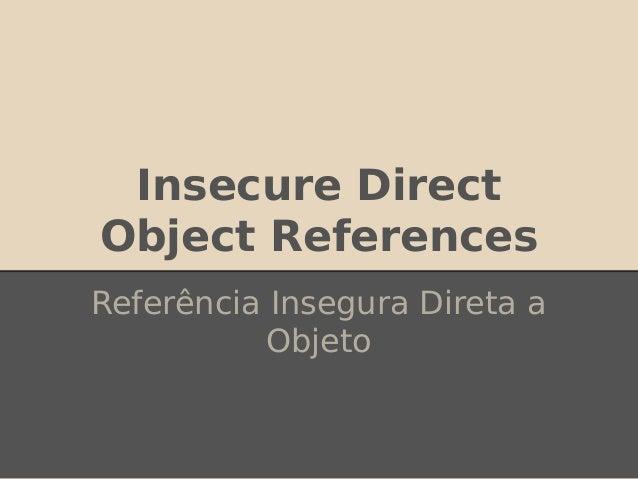 Insecure Direct Object References Referência Insegura Direta a Objeto