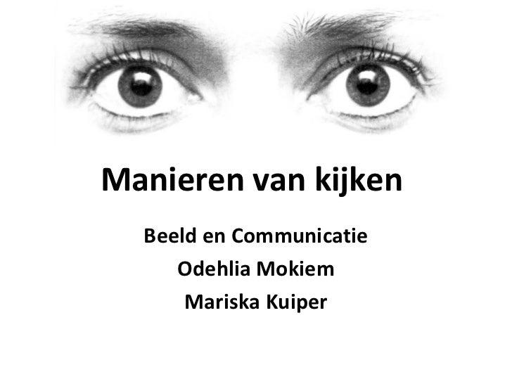 Manieren van kijken Beeld en Communicatie Odehlia Mokiem Mariska Kuiper
