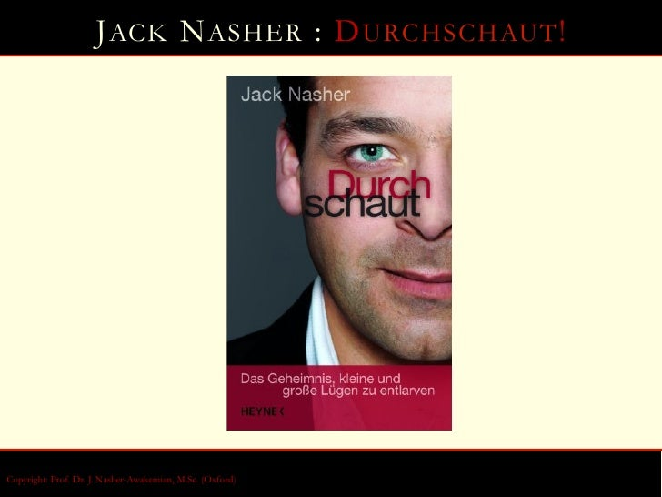 J ACK N ASHER : D URCHSCHAUT !Copyright: Prof. Dr. J. Nasher-Awakemian, M.Sc. (Oxford)