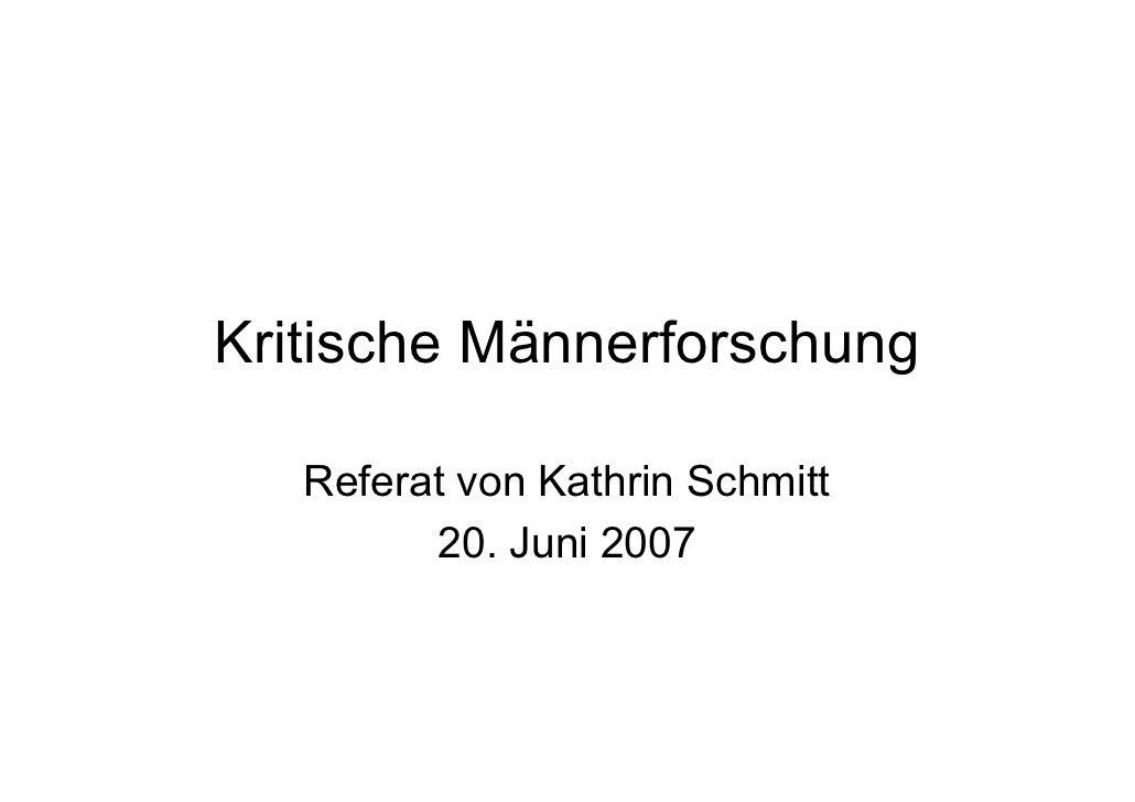 Kritische Männerforschung     Referat von Kathrin Schmitt          20. Juni 2007