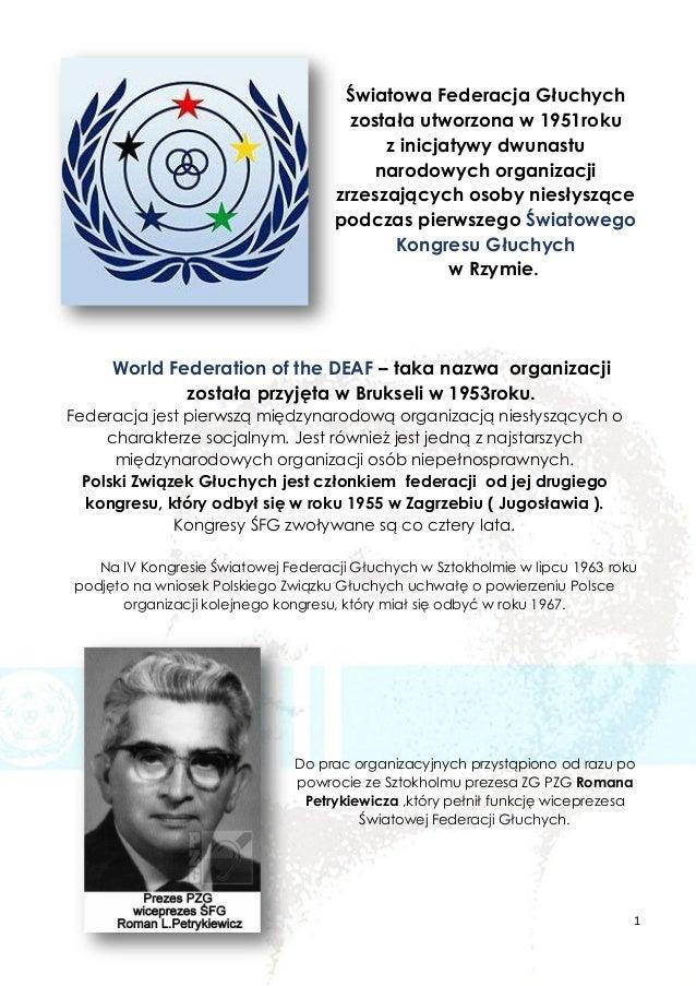 1 Światowa Federacja Głuchych została utworzona w 1951roku z inicjatywy dwunastu narodowych organizacji zrzeszających osob...