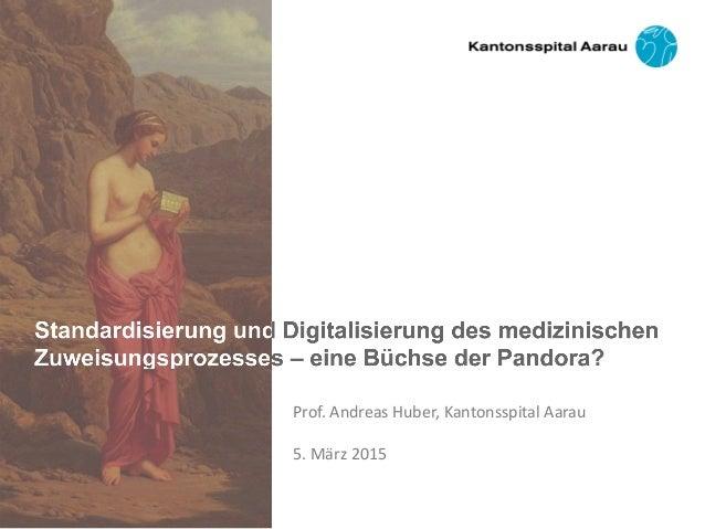 Prof. Andreas Huber, Kantonsspital Aarau 5. März 2015
