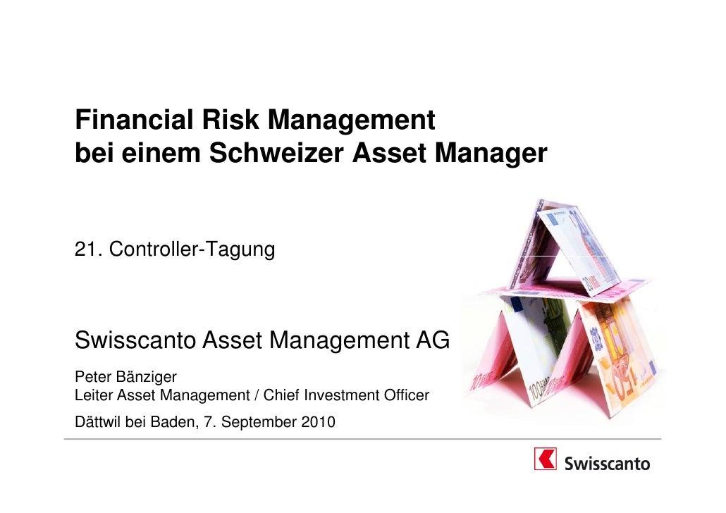Financial Risk Management bei einem Schweizer Asset Manager   21. Controller-Tagung    Swisscanto Asset Management AG Pete...