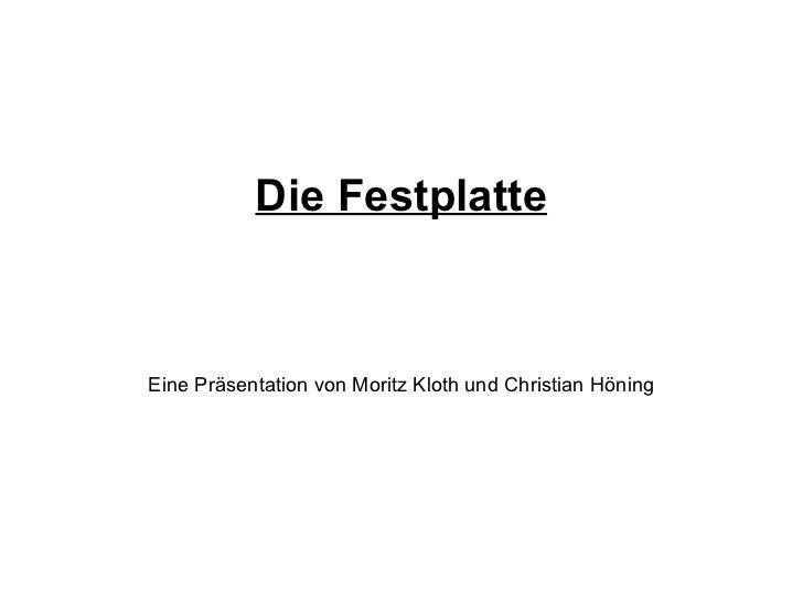 Die Festplatte Eine Präsentation von Moritz Kloth und Christian Höning