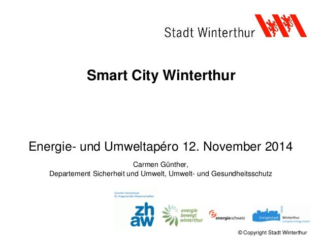 © Copyright Stadt Winterthur Smart City Winterthur Energie- und Umweltapéro 12. November 2014 Carmen Günther, Departement ...