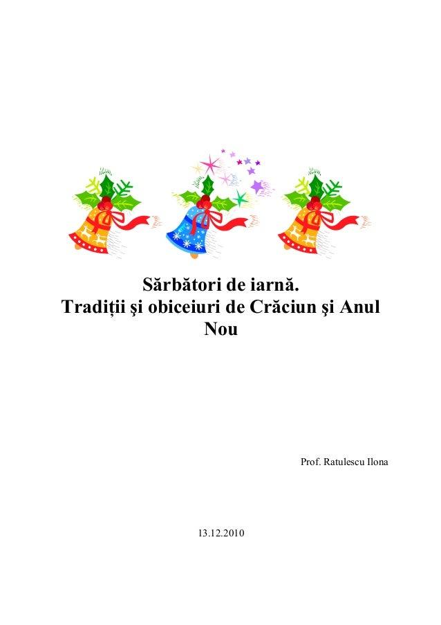 Sărbători de iarnă.Tradiţii şi obiceiuri de Crăciun şi Anul                   Nou                              Prof. Ratul...