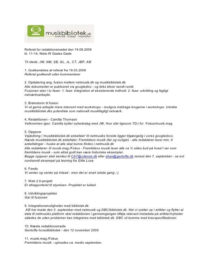 Referat for redaktionsmødet den 19.08.2009 kl. 11-14, Niels W Gades Gade  Til stede: JW, NM, SB, GL, JL, CT, JBP, AØ  1. G...