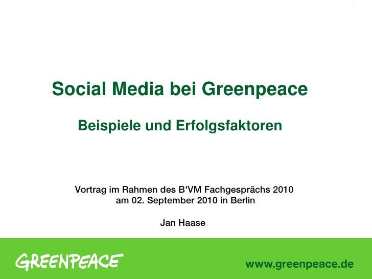 1     Social Media bei Greenpeace   Beispiele und Erfolgsfaktoren      Vortrag im Rahmen des B'VM Fachgesprächs 2010      ...