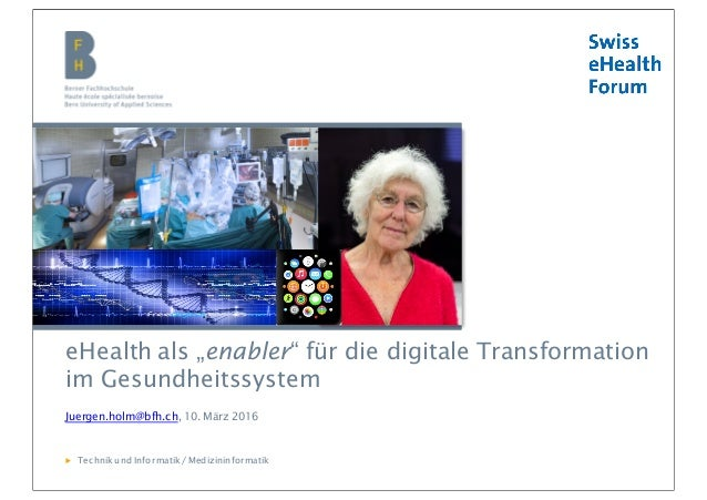 """Berner Fachhochschule   Medizininformatik eHealth als """"enabler"""" für die digitale Transformation im Gesundheitssystem Juerg..."""