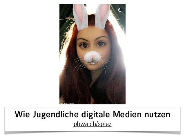 Wie Jugendliche digitale Medien nutzen phwa.ch/spiez