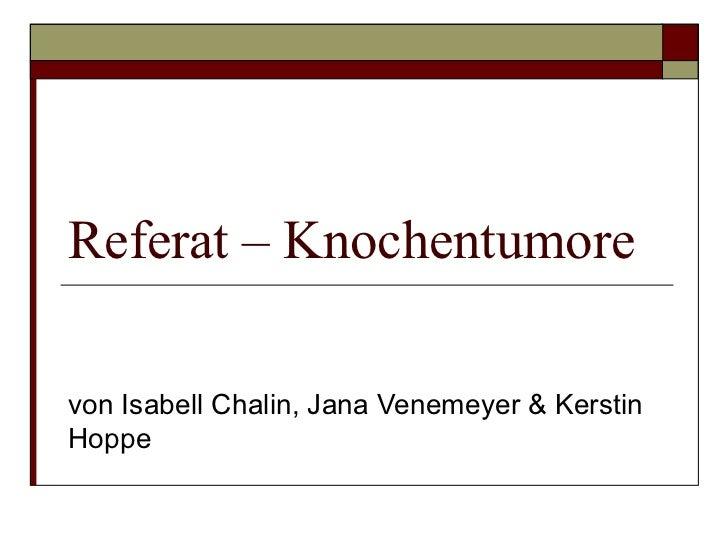 Referat – Knochentumore von Isabell Chalin, Jana Venemeyer & Kerstin Hoppe