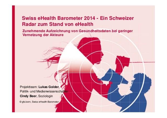 Swiss eHealth Barometer 2014 - Ein Schweizer Radar zum Stand von eHealth Zunehmende Aufzeichnung von Gesundheitsdaten bei ...