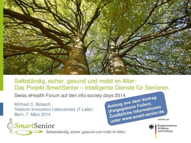 Selbständig, sicher, gesund und mobil im Alter: Das Projekt SmartSenior – Intelligente Dienste für Senioren. Swiss eHealth...