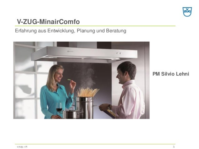 V-ZUG-MinairComfovzug.ch 1Erfahrung aus Entwicklung, Planung und BeratungPM SilvioLehni