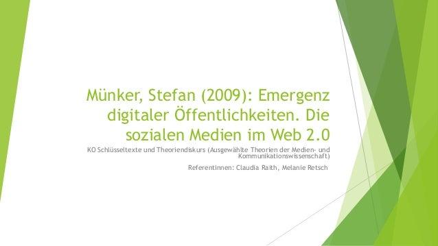 Münker, Stefan (2009): Emergenz digitaler Öffentlichkeiten. Die sozialen Medien im Web 2.0 KO Schlüsseltexte und Theoriend...