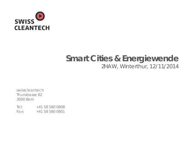 swisscleantech Thunstrasse 82 3000 Bern Tel: +41 58 580 0808 Fax: +41 58 580 0801 Smart Cities & Energiewende ZHAW, Winter...