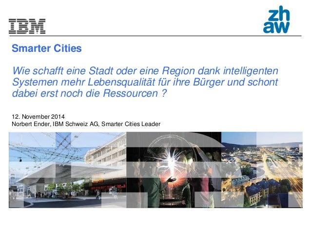 Smarter Cities Wie schafft eine Stadt oder eine Region dank intelligenten Systemen mehr Lebensqualität für ihre Bürger und...
