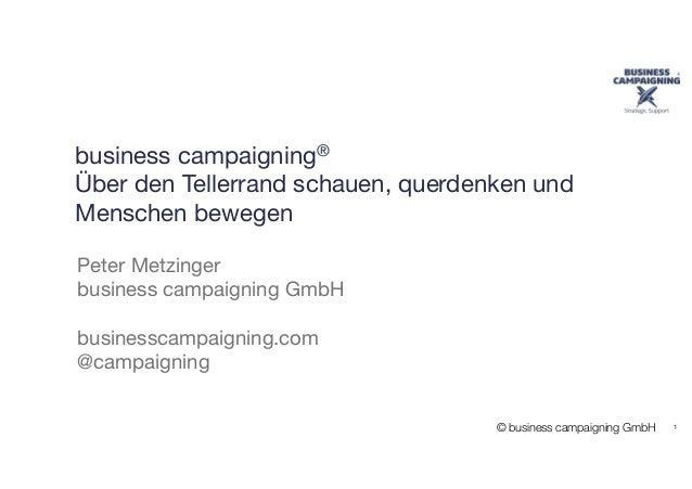 © business campaigning GmbH business campaigning®   Über den Tellerrand schauen, querdenken und Menschen bewegen Peter Met...