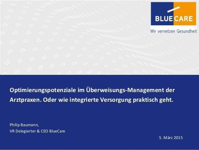 Optimierungspotenziale im Überweisungs-Management der Arztpraxen. Oder wie integrierte Versorgung praktisch geht. Philip B...