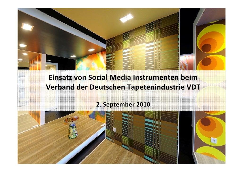 Einsatz von Social Media Instrumenten beim Verband der Deutschen Tapetenindustrie VDT               2. September 2010