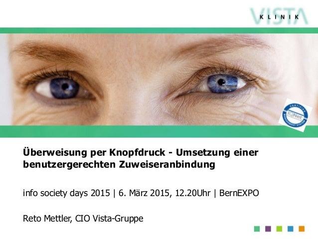 Überweisung per Knopfdruck - Umsetzung einer benutzergerechten Zuweiseranbindung info society days 2015 | 6. März 2015, 12...