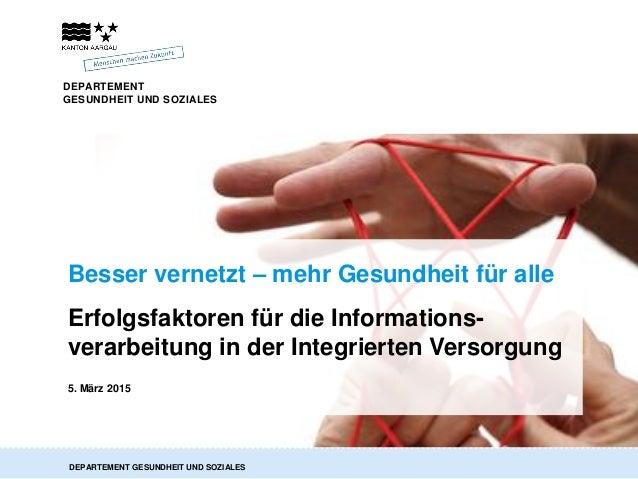 DEPARTEMENT GESUNDHEIT UND SOZIALES DEPARTEMENT GESUNDHEIT UND SOZIALES Erfolgsfaktoren für die Informations- verarbeitung...