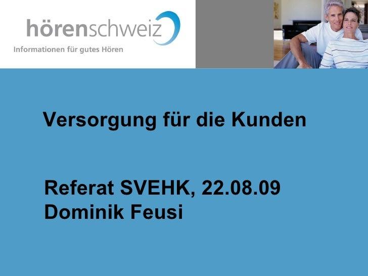 Versorgung für die Kunden Referat SVEHK, 22.08.09 Dominik Feusi