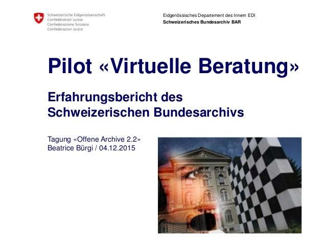 Eidgenössisches Departement des Innern EDI Schweizerisches Bundesarchiv BAR Pilot «Virtuelle Beratung» Erfahrungsbericht d...
