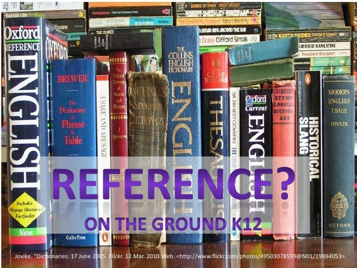 "Reference?On the ground K12<br />Jovike. ""Dictionaries. 17 June 2005. Flickr. 12 Mar. 2010.Web. <http://www.flickr.com/pho..."