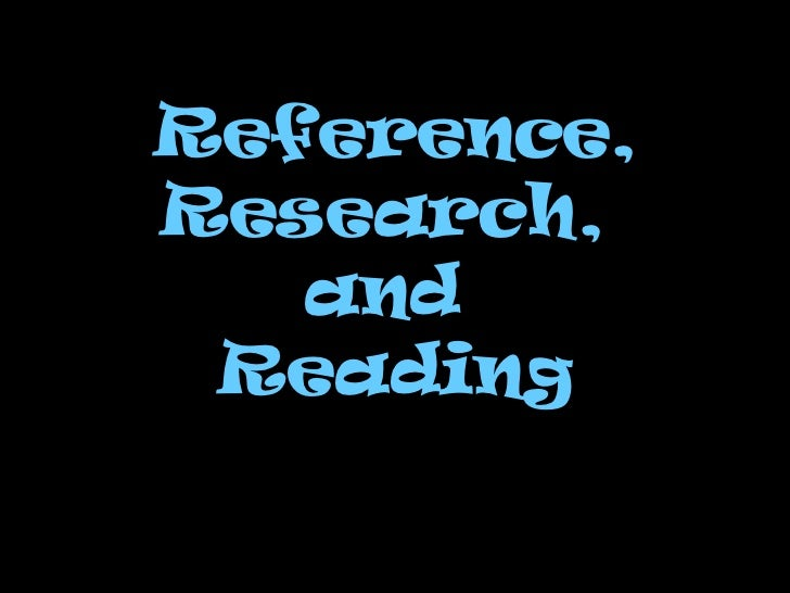 Reference, Research,  and  Reading