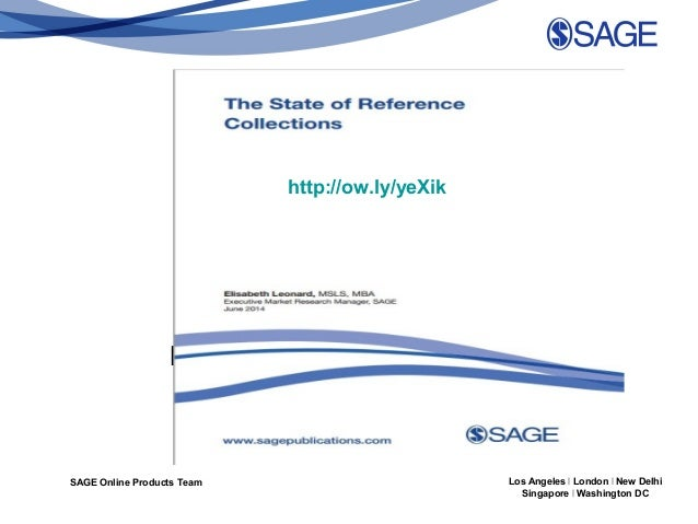 SAGE Online Products Team Los Angeles | London | New Delhi Singapore | Washington DC Elisabeth Leonard, MSLS, MBA http://o...