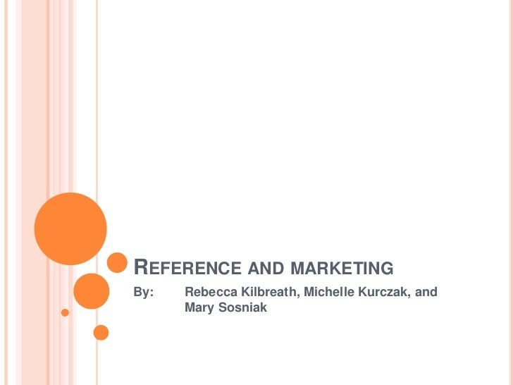 REFERENCE AND MARKETINGBy:   Rebecca Kilbreath, Michelle Kurczak, and      Mary Sosniak