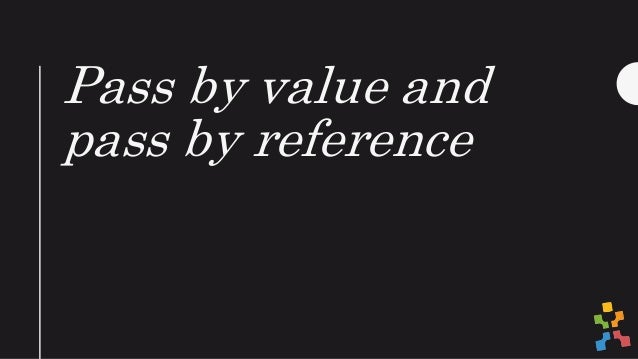 Pass by value and pass by reference