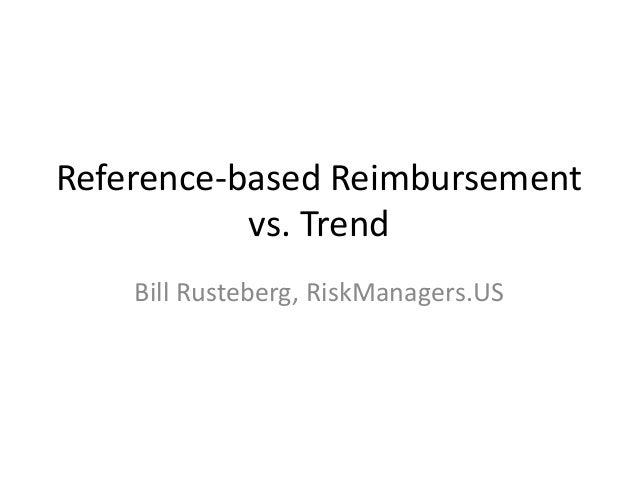 Reference-based Reimbursement vs. Trend Bill Rusteberg, RiskManagers.US
