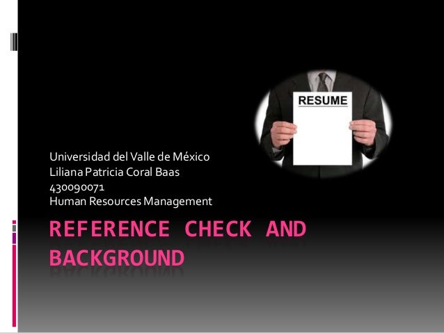 REFERENCE CHECK AND BACKGROUND Universidad delValle de México Liliana Patricia Coral Baas 430090071 Human Resources Manage...
