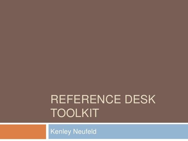 REFERENCE DESK TOOLKIT Kenley Neufeld