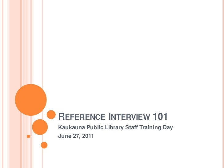 Reference Interview 101<br />Kaukauna Public Library Staff Training Day<br />June 27, 2011<br />