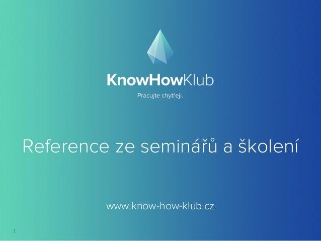 Reference ze seminářů a školení 1 www.know-how-klub.cz